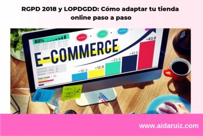 RGPD 2018 y LOPDGDD: Cómo adaptar tu tienda on line paso a paso - Aida Ruiz