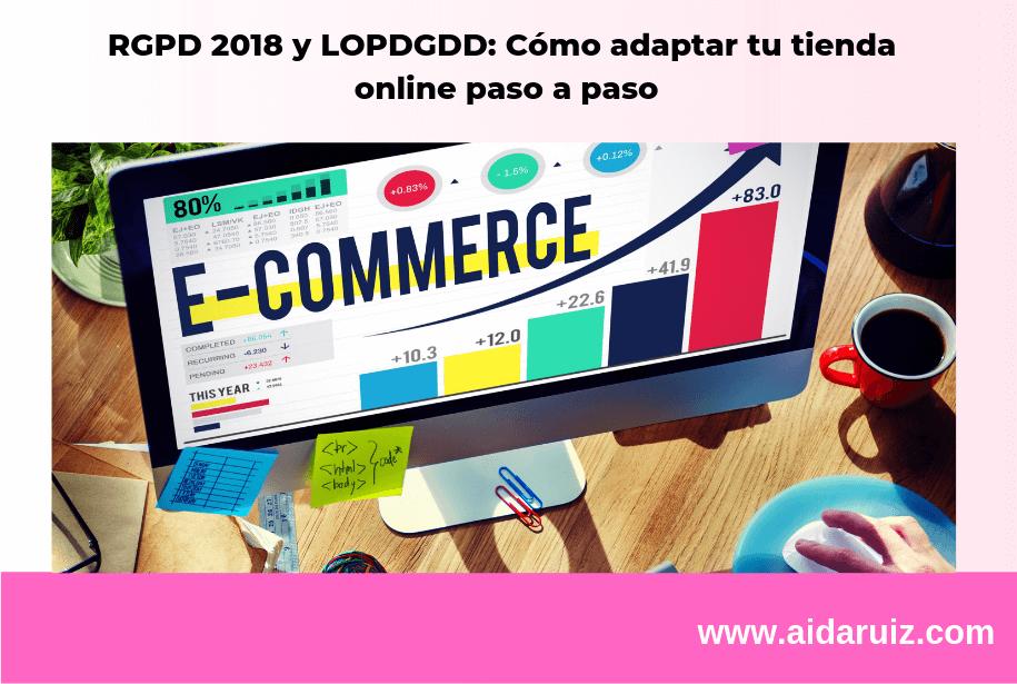 RGPD 2018 Y LOPDGDD: Cómo adaptar tu tienda online paso a paso