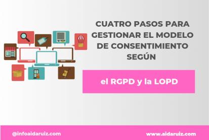 Cuatro pasos para gestionar el modelo de consentimiento según el  RGPD y la LOPD - Aida Ruiz