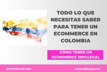 Todo lo que necesitas saber para tener un ecommerce en Colombia - Aida Ruiz