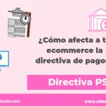 ¿Cómo afecta a tu ecommerce la directiva de pago?