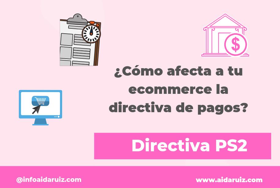 ¿Cómo afecta a tu ecommerce la directiva de pagos?