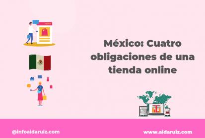 México: Cuatro obligaciones de una tienda online - Aida Ruiz