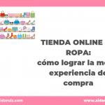 Tienda online de ropa: cómo lograr la mejor experiencia de compra