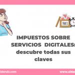 Impuestos sobre servicios digitales: todas las claves para entenderlos