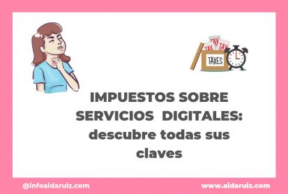 Impuestos sobre servicios digitales: todas las claves para entenderlos - Aida Ruiz