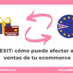 BREXIT: cómo puede afectar a las ventas de tu ecommerce
