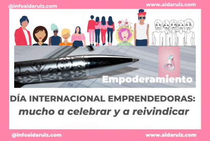 Día internacional emprendedoras: mucho a celebrar y a reivindicar - Aida Ruiz