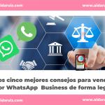 Los cinco mejores consejos para vender por WhatsApp Business de forma legal
